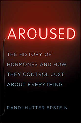 Aroused: The History of Hormones and How They Control Just About Everything
